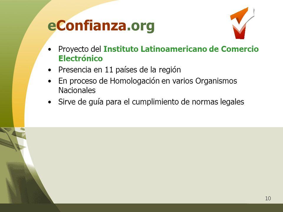 10 eConfianza.org Proyecto del Instituto Latinoamericano de Comercio Electrónico Presencia en 11 países de la región En proceso de Homologación en var