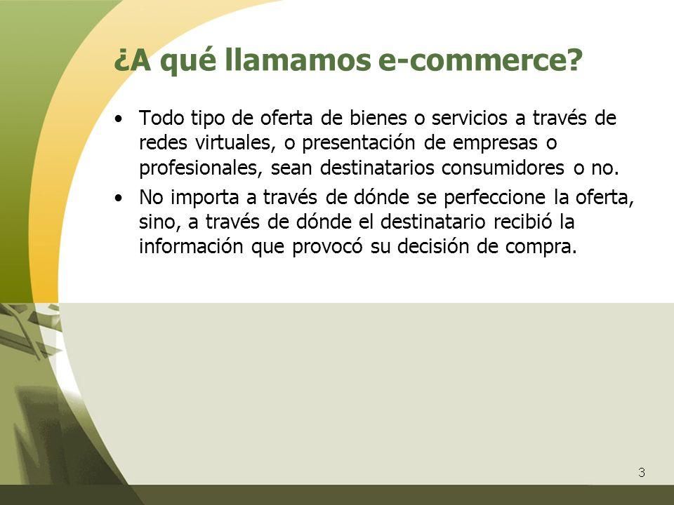 3 ¿A qué llamamos e-commerce? Todo tipo de oferta de bienes o servicios a través de redes virtuales, o presentación de empresas o profesionales, sean