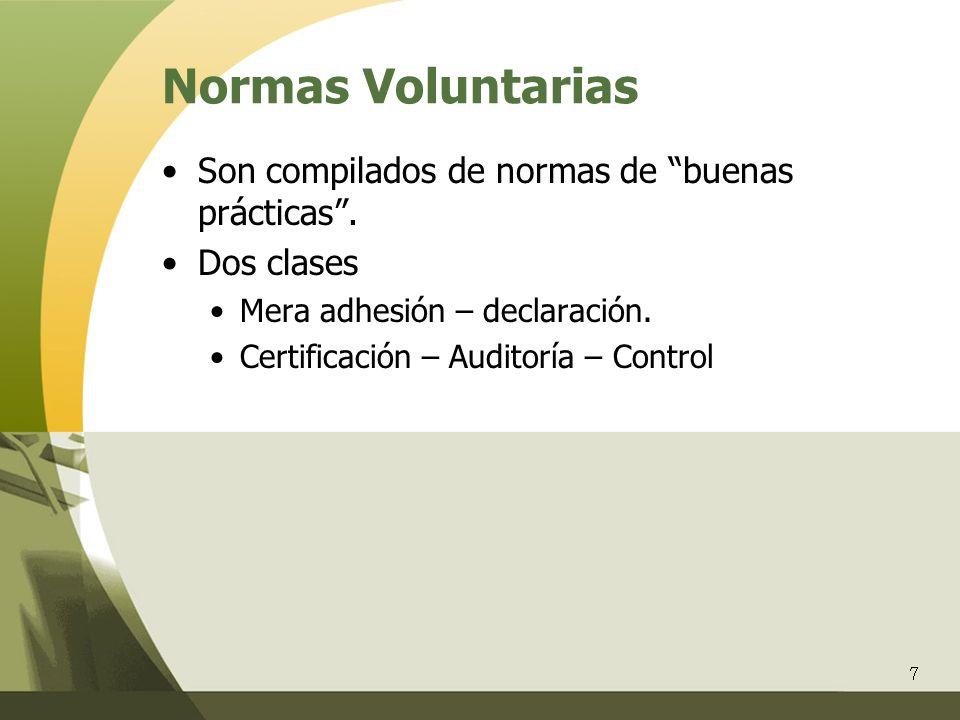 7 Normas Voluntarias Son compilados de normas de buenas prácticas. Dos clases Mera adhesión – declaración. Certificación – Auditoría – Control