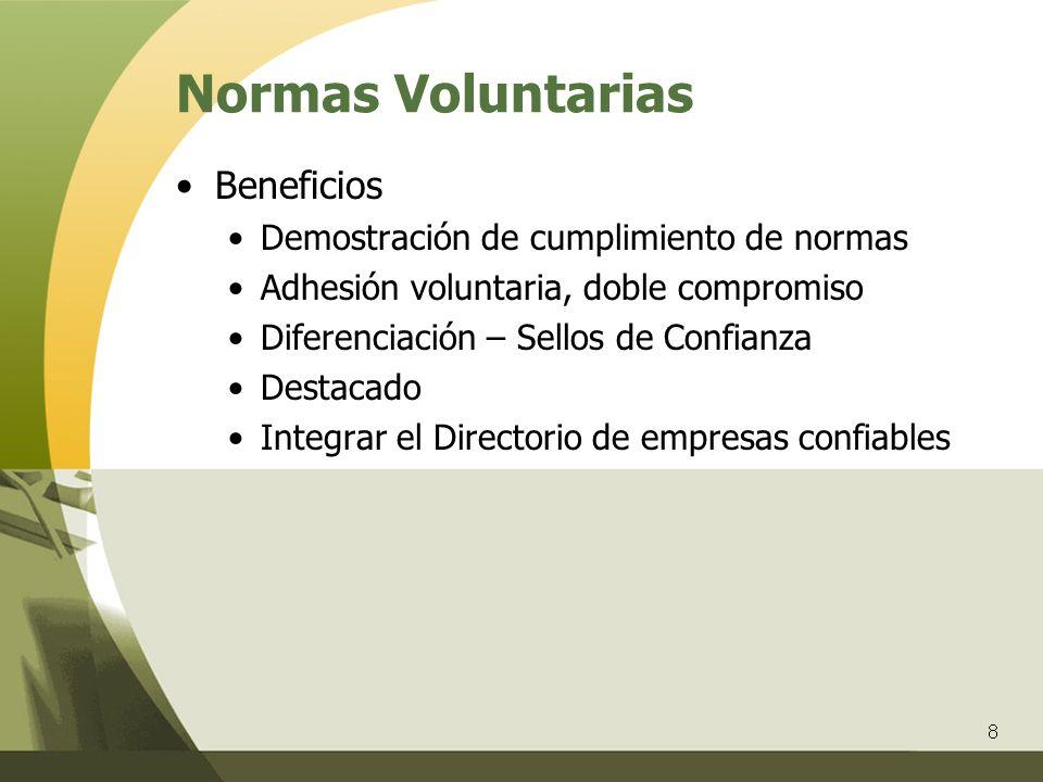 8 Normas Voluntarias Beneficios Demostración de cumplimiento de normas Adhesión voluntaria, doble compromiso Diferenciación – Sellos de Confianza Dest