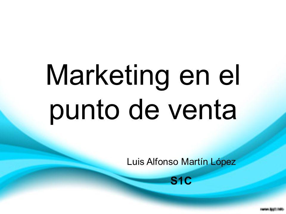 Marketing en el punto de venta Luis Alfonso Martín López S1C