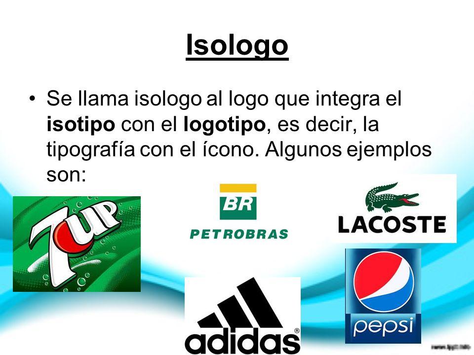 Isologo Se llama isologo al logo que integra el isotipo con el logotipo, es decir, la tipografía con el ícono. Algunos ejemplos son: