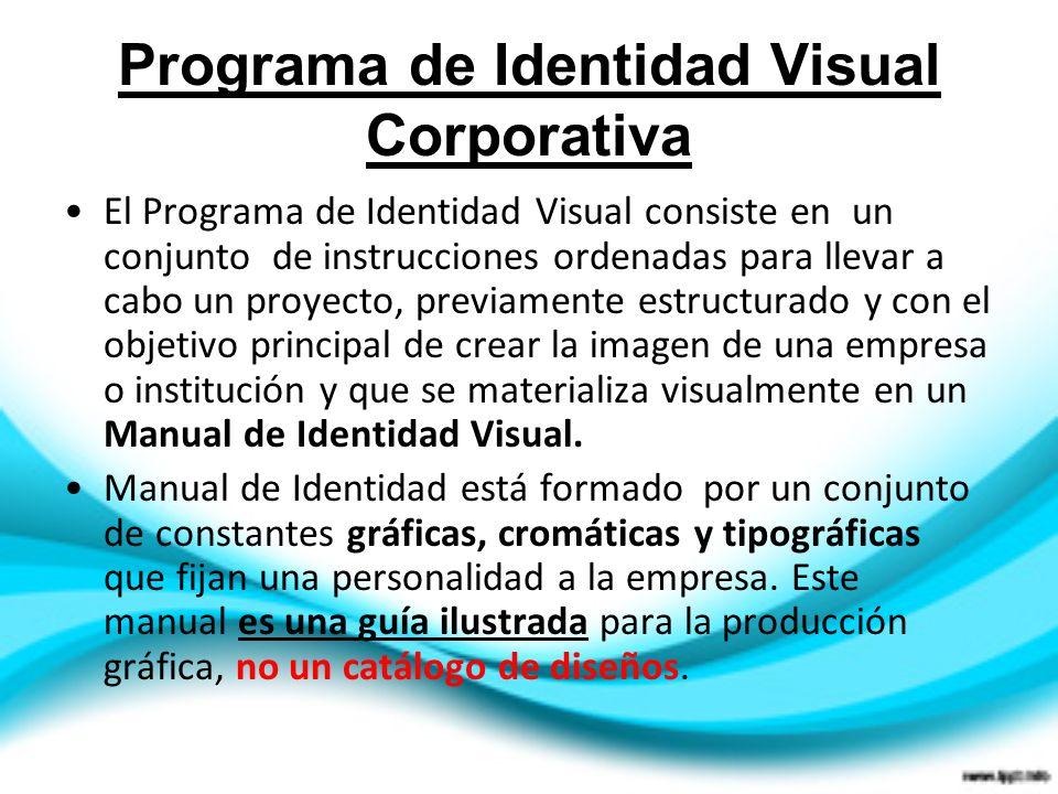 Programa de Identidad Visual Corporativa El Programa de Identidad Visual consiste en un conjunto de instrucciones ordenadas para llevar a cabo un proy