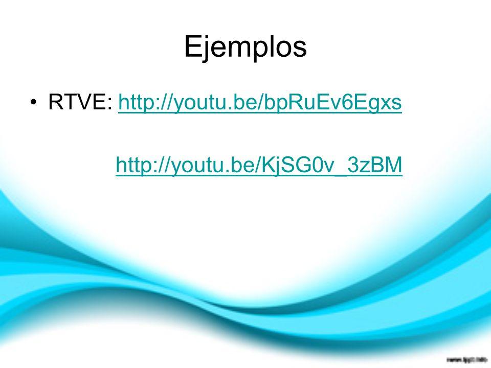 Ejemplos RTVE: http://youtu.be/bpRuEv6Egxshttp://youtu.be/bpRuEv6Egxs http://youtu.be/KjSG0v_3zBM