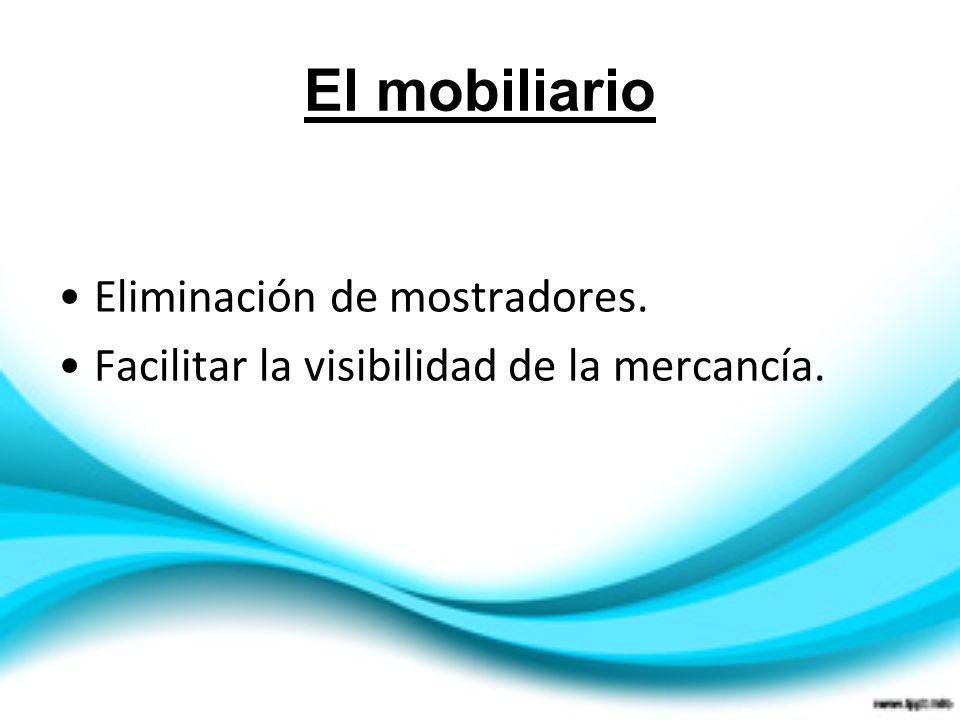 El mobiliario Eliminación de mostradores. Facilitar la visibilidad de la mercancía.
