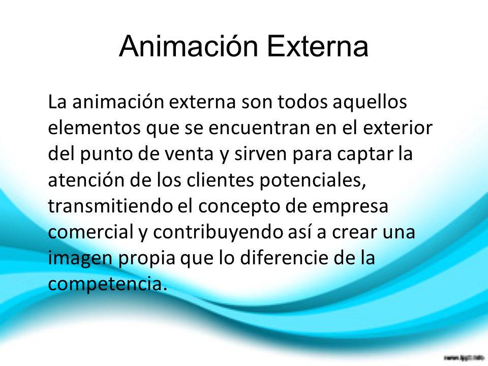 Animación Externa La animación externa son todos aquellos elementos que se encuentran en el exterior del punto de venta y sirven para captar la atenci