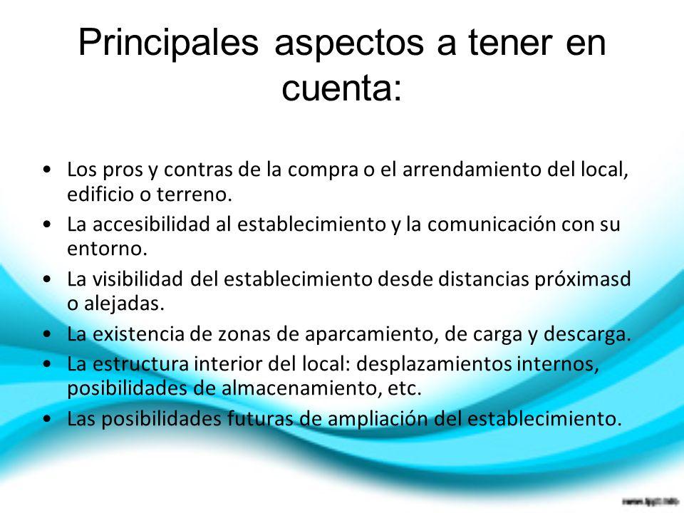 Principales aspectos a tener en cuenta: Los pros y contras de la compra o el arrendamiento del local, edificio o terreno. La accesibilidad al establec