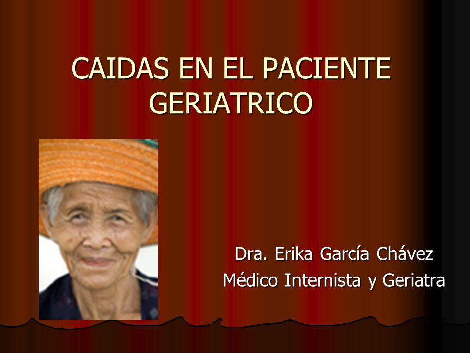 CAIDAS EN EL PACIENTE GERIATRICO Dra. Erika García Chávez Médico Internista y Geriatra