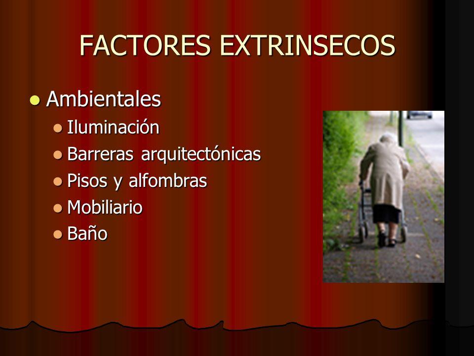 FACTORES EXTRINSECOS Ambientales Ambientales Iluminación Iluminación Barreras arquitectónicas Barreras arquitectónicas Pisos y alfombras Pisos y alfom
