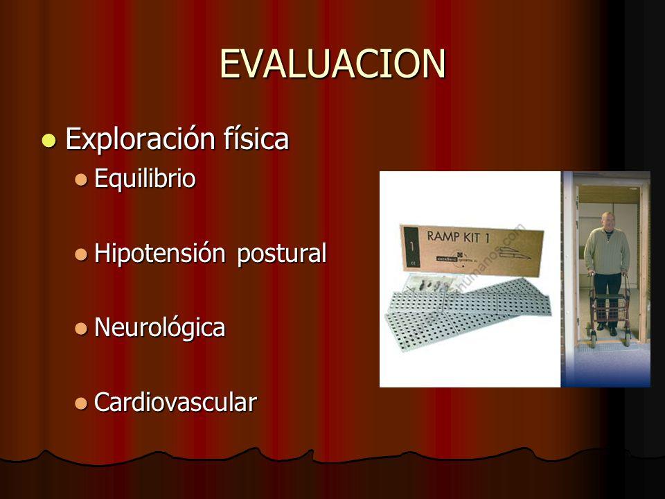 EVALUACION Exploración física Exploración física Equilibrio Equilibrio Hipotensión postural Hipotensión postural Neurológica Neurológica Cardiovascula