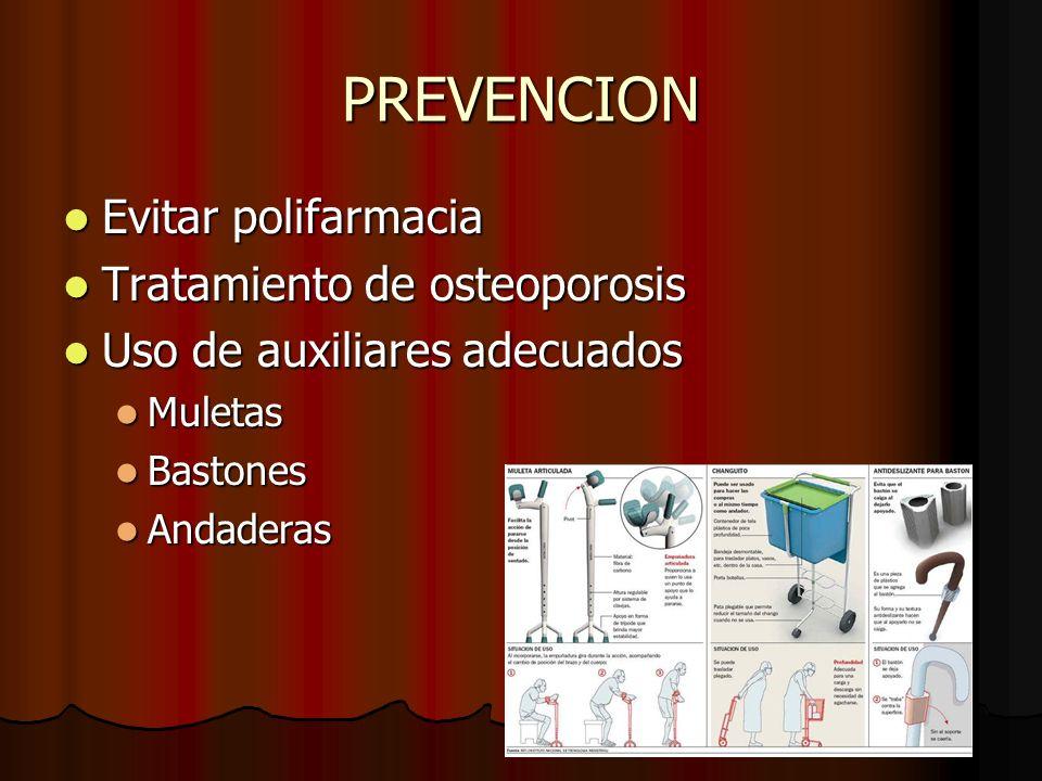 PREVENCION Evitar polifarmacia Evitar polifarmacia Tratamiento de osteoporosis Tratamiento de osteoporosis Uso de auxiliares adecuados Uso de auxiliar