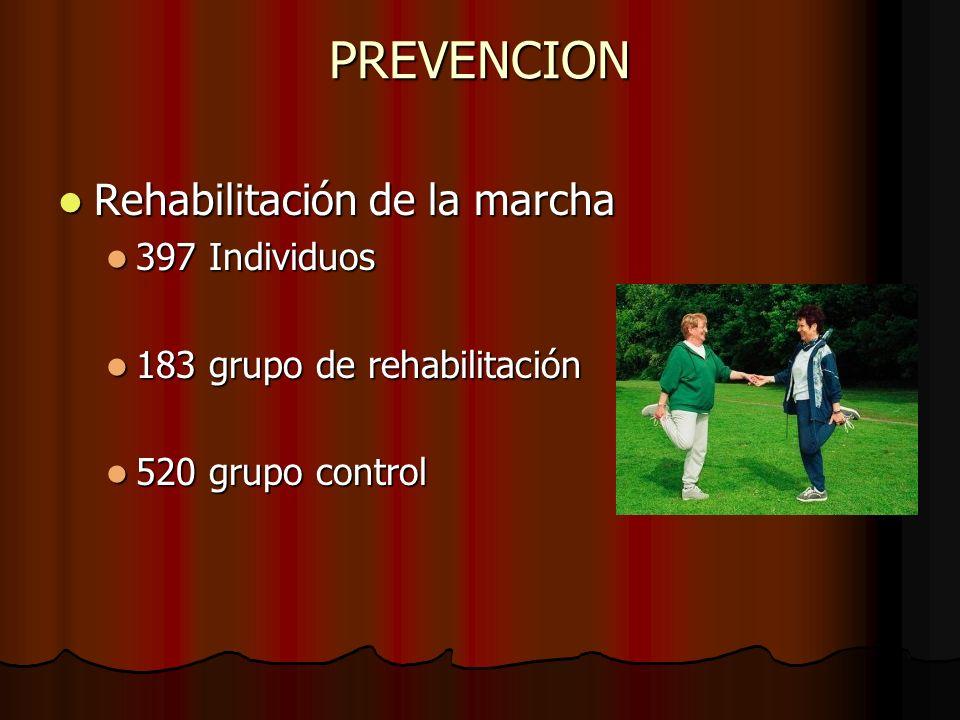 PREVENCION Rehabilitación de la marcha Rehabilitación de la marcha 397 Individuos 397 Individuos 183 grupo de rehabilitación 183 grupo de rehabilitaci