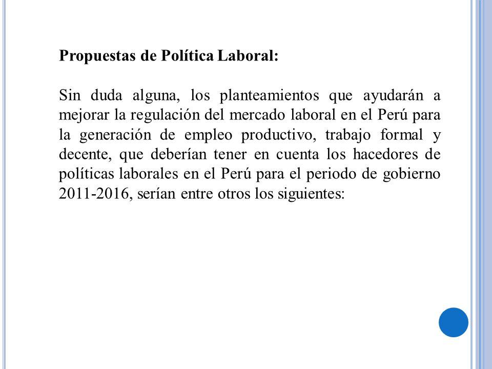 Propuestas de Política Laboral: Sin duda alguna, los planteamientos que ayudarán a mejorar la regulación del mercado laboral en el Perú para la genera
