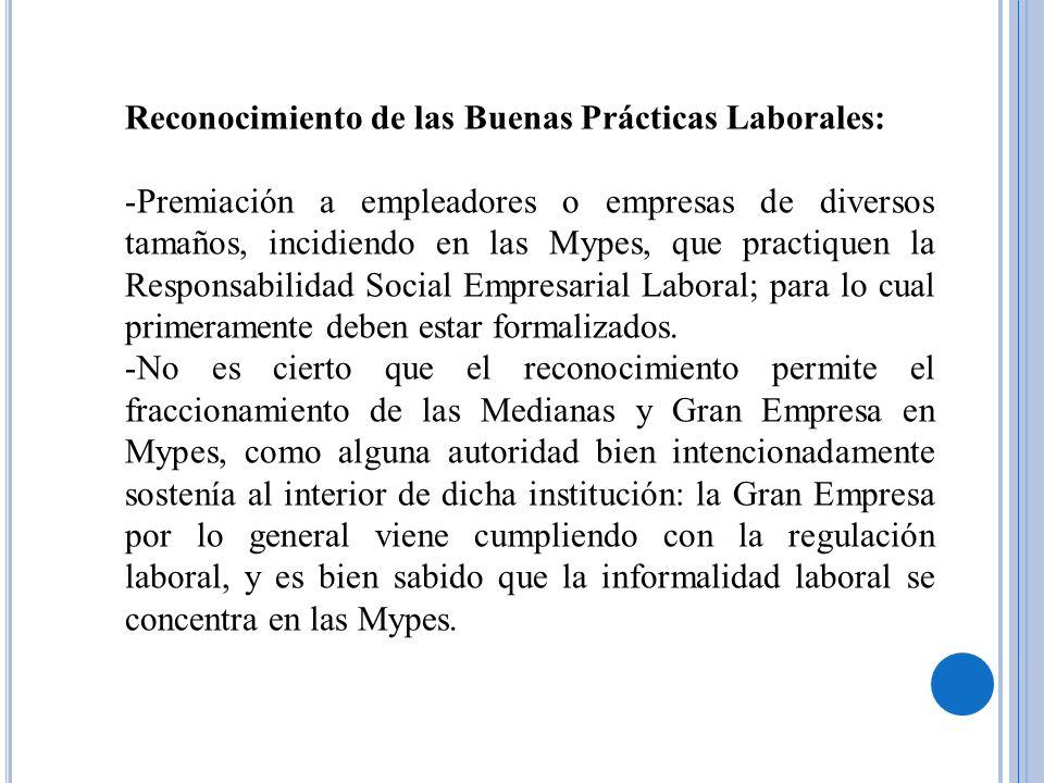 Reconocimiento de las Buenas Prácticas Laborales: -Premiación a empleadores o empresas de diversos tamaños, incidiendo en las Mypes, que practiquen la