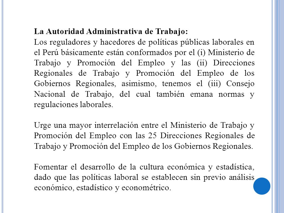 La Autoridad Administrativa de Trabajo: Los reguladores y hacedores de políticas públicas laborales en el Perú básicamente están conformados por el (i