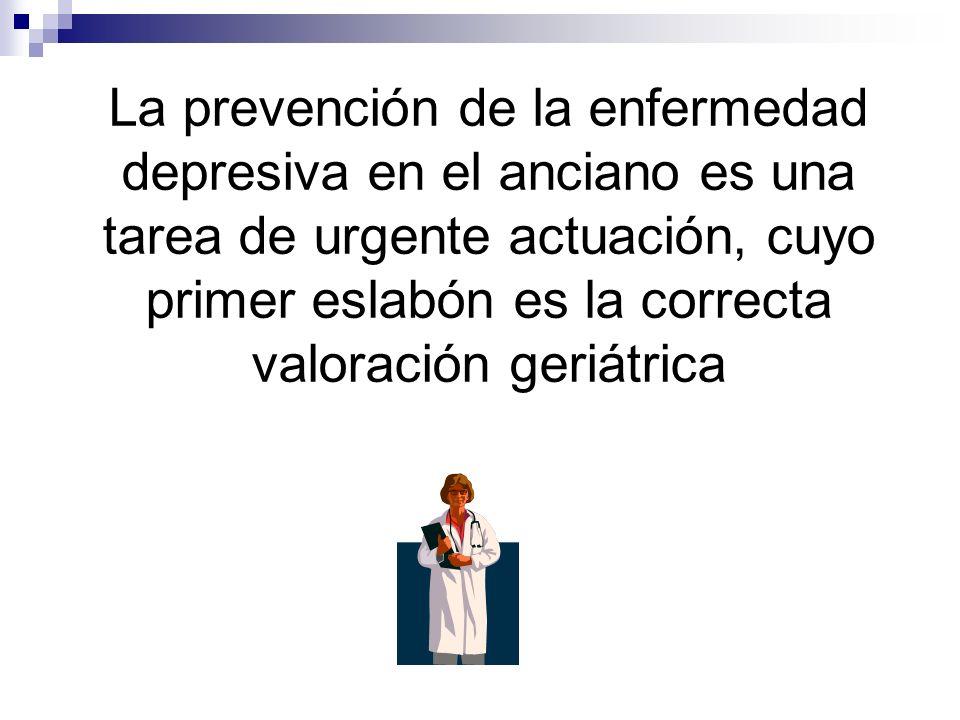 La prevención de la enfermedad depresiva en el anciano es una tarea de urgente actuación, cuyo primer eslabón es la correcta valoración geriátrica