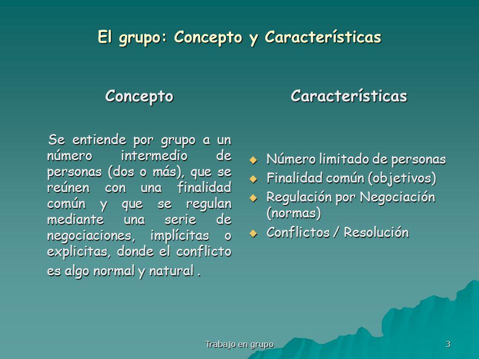 Trabajo en grupo 3 El grupo: Concepto y Características Concepto Se entiende por grupo a un número intermedio de personas (dos o más), que se reúnen c