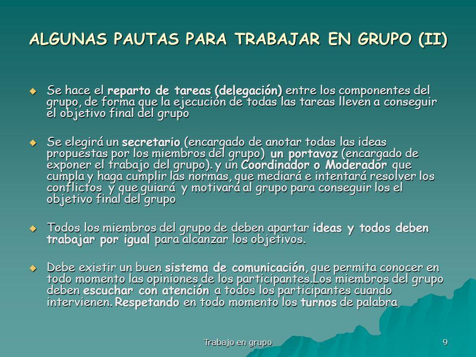 Trabajo en grupo 9 ALGUNAS PAUTAS PARA TRABAJAR EN GRUPO (II) Se hace el reparto de tareas (delegación) entre los componentes del grupo, de forma que