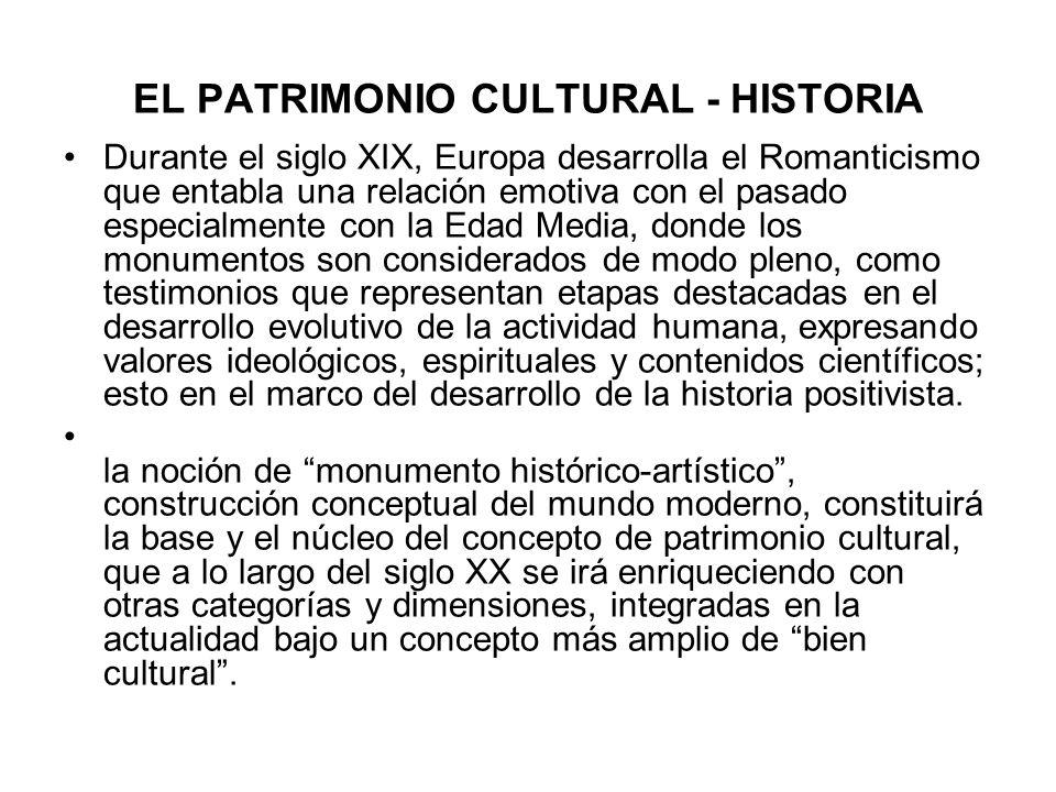 EL PATRIMONIO CULTURAL - HISTORIA Durante el siglo XIX, Europa desarrolla el Romanticismo que entabla una relación emotiva con el pasado especialmente