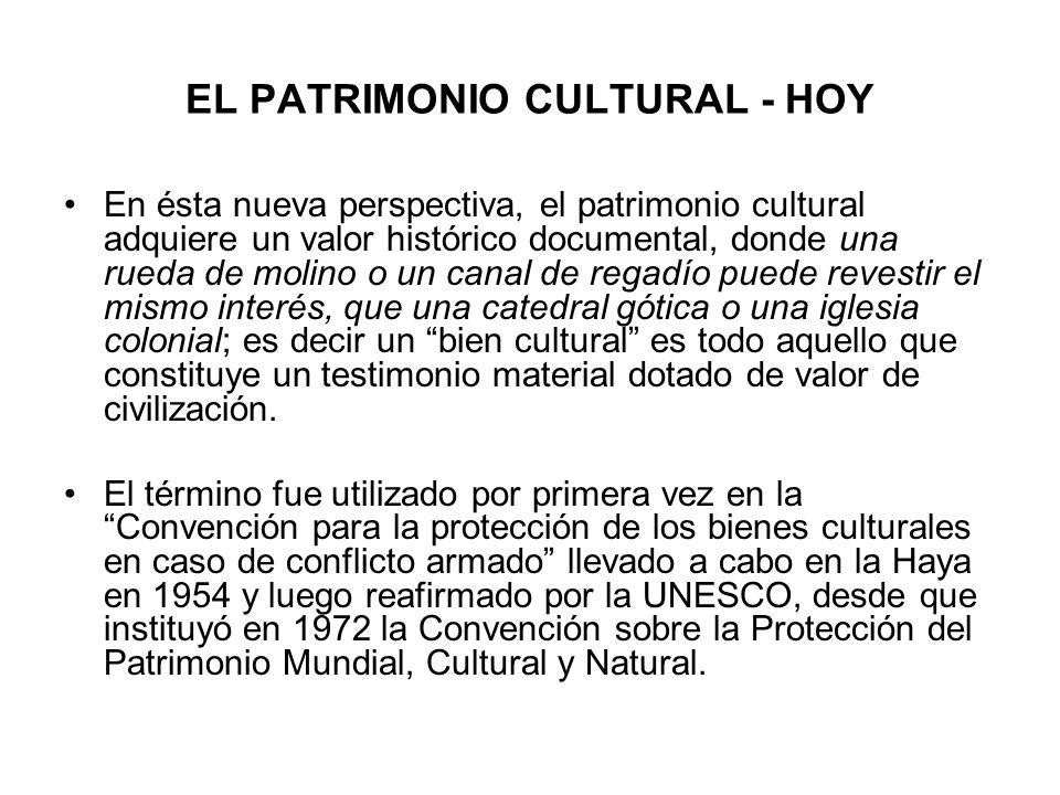 EL PATRIMONIO CULTURAL - HOY En ésta nueva perspectiva, el patrimonio cultural adquiere un valor histórico documental, donde una rueda de molino o un
