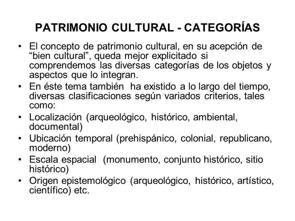 PATRIMONIO CULTURAL - CATEGORÍAS El concepto de patrimonio cultural, en su acepción de bien cultural, queda mejor explicitado si comprendemos las dive