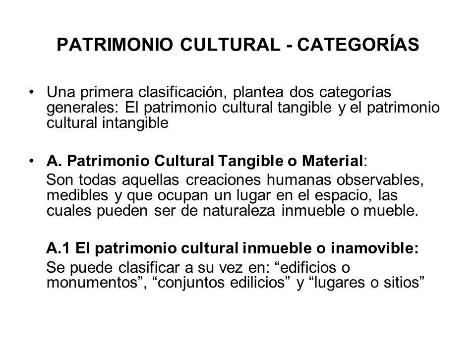PATRIMONIO CULTURAL - CATEGORÍAS Una primera clasificación, plantea dos categorías generales: El patrimonio cultural tangible y el patrimonio cultural