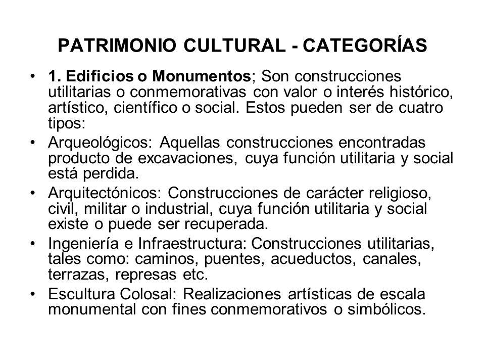 PATRIMONIO CULTURAL - CATEGORÍAS 1. Edificios o Monumentos; Son construcciones utilitarias o conmemorativas con valor o interés histórico, artístico,