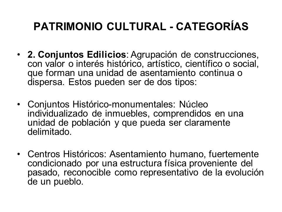 PATRIMONIO CULTURAL - CATEGORÍAS 2. Conjuntos Edilicios: Agrupación de construcciones, con valor o interés histórico, artístico, científico o social,