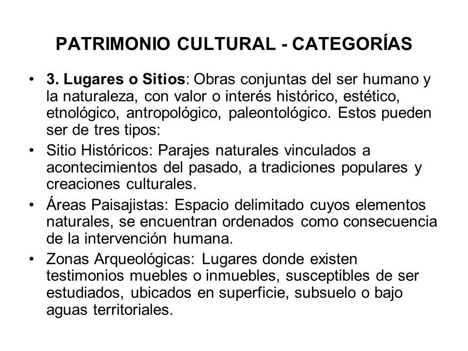 PATRIMONIO CULTURAL - CATEGORÍAS 3. Lugares o Sitios: Obras conjuntas del ser humano y la naturaleza, con valor o interés histórico, estético, etnológ