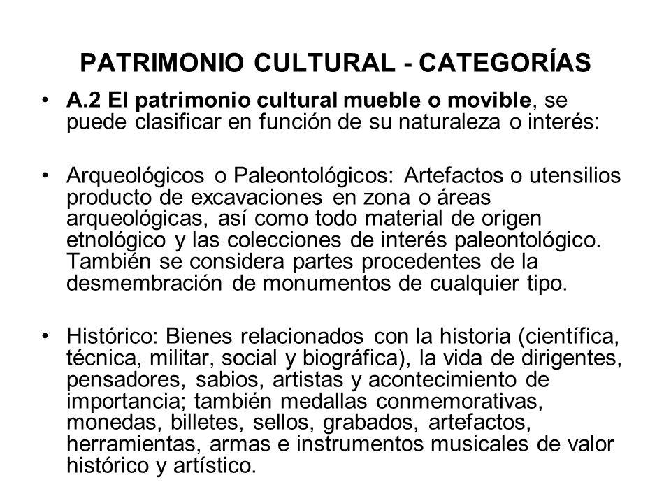 PATRIMONIO CULTURAL - CATEGORÍAS A.2 El patrimonio cultural mueble o movible, se puede clasificar en función de su naturaleza o interés: Arqueológicos