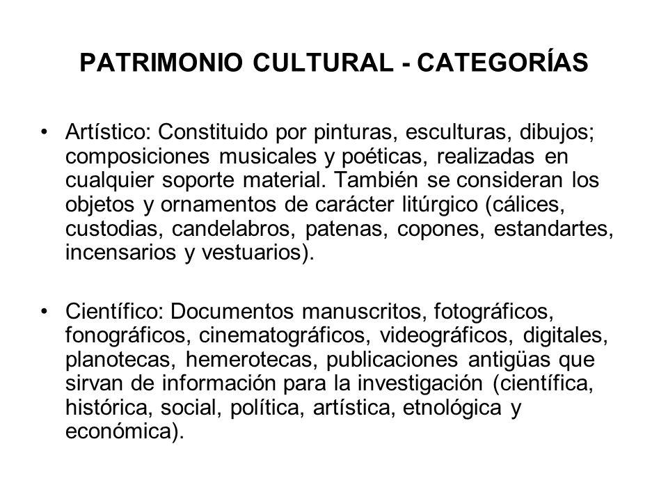 PATRIMONIO CULTURAL - CATEGORÍAS Artístico: Constituido por pinturas, esculturas, dibujos; composiciones musicales y poéticas, realizadas en cualquier