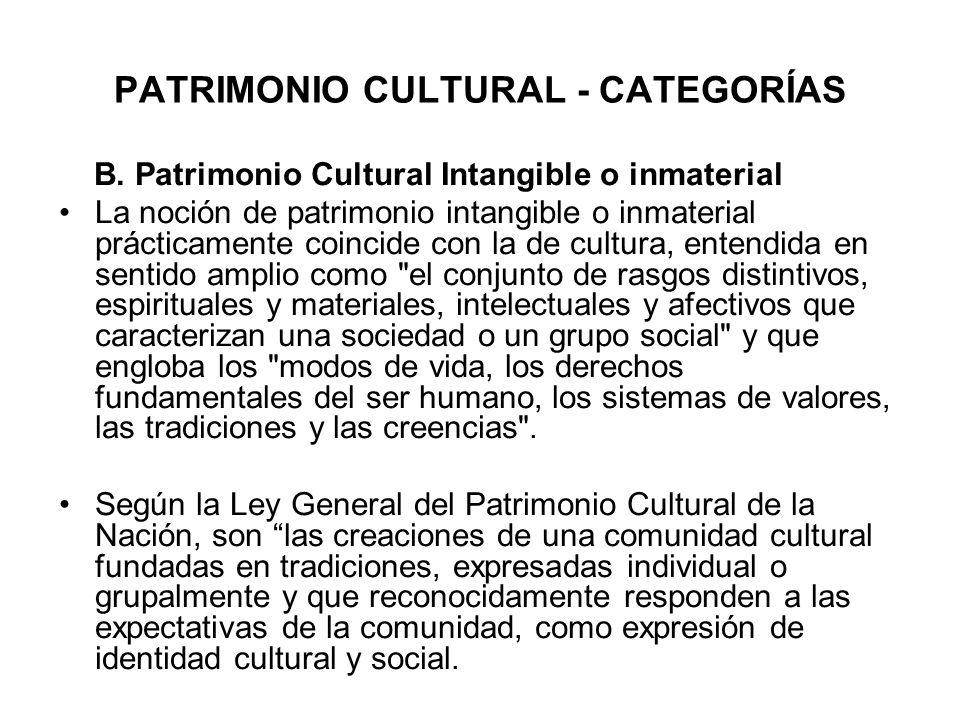 PATRIMONIO CULTURAL - CATEGORÍAS B. Patrimonio Cultural Intangible o inmaterial La noción de patrimonio intangible o inmaterial prácticamente coincide