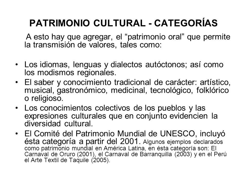 PATRIMONIO CULTURAL - CATEGORÍAS A esto hay que agregar, el patrimonio oral que permite la transmisión de valores, tales como: Los idiomas, lenguas y