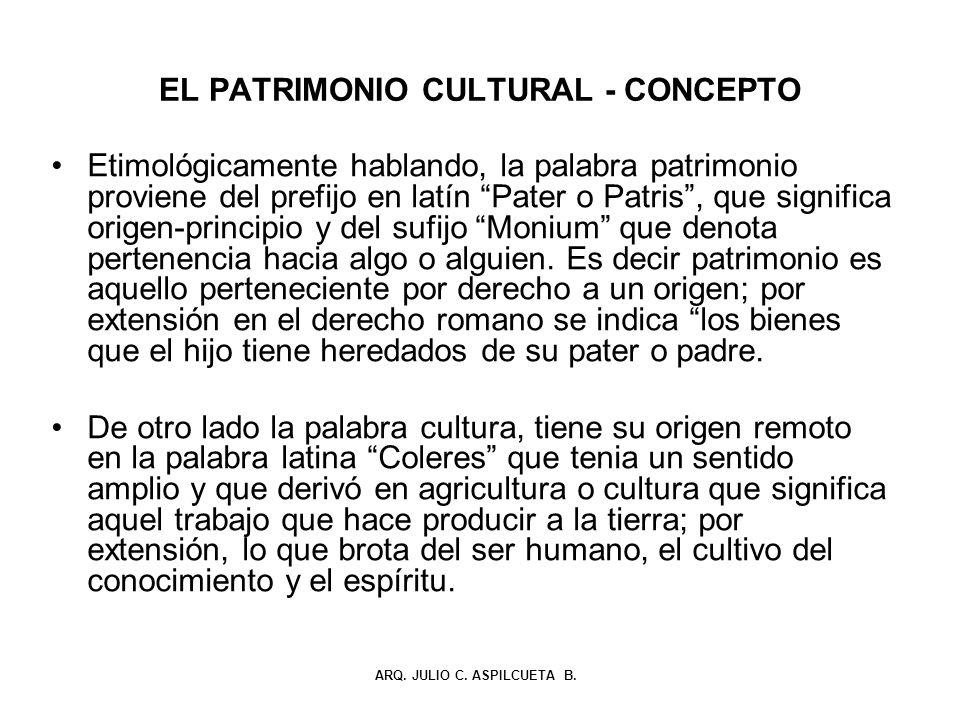 EL PATRIMONIO CULTURAL - CONCEPTO Etimológicamente hablando, la palabra patrimonio proviene del prefijo en latín Pater o Patris, que significa origen-