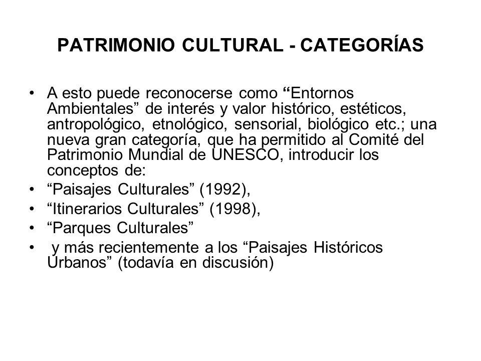 PATRIMONIO CULTURAL - CATEGORÍAS A esto puede reconocerse como Entornos Ambientales de interés y valor histórico, estéticos, antropológico, etnológico