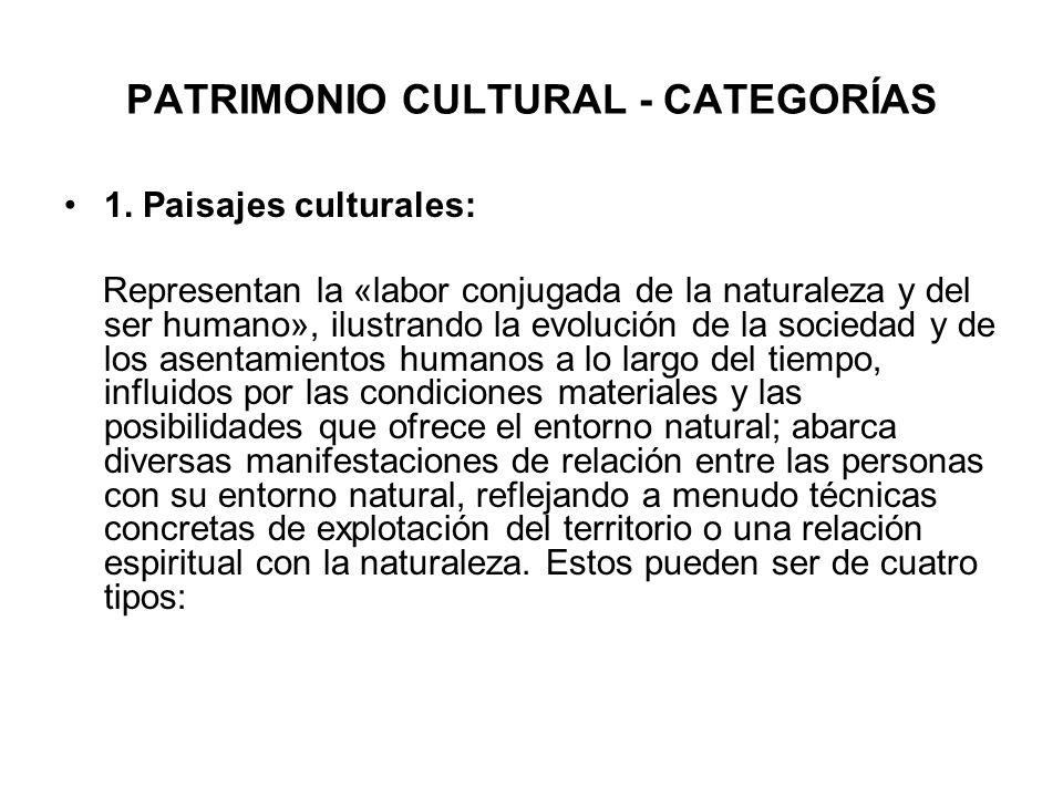 PATRIMONIO CULTURAL - CATEGORÍAS 1. Paisajes culturales: Representan la «labor conjugada de la naturaleza y del ser humano», ilustrando la evolución d