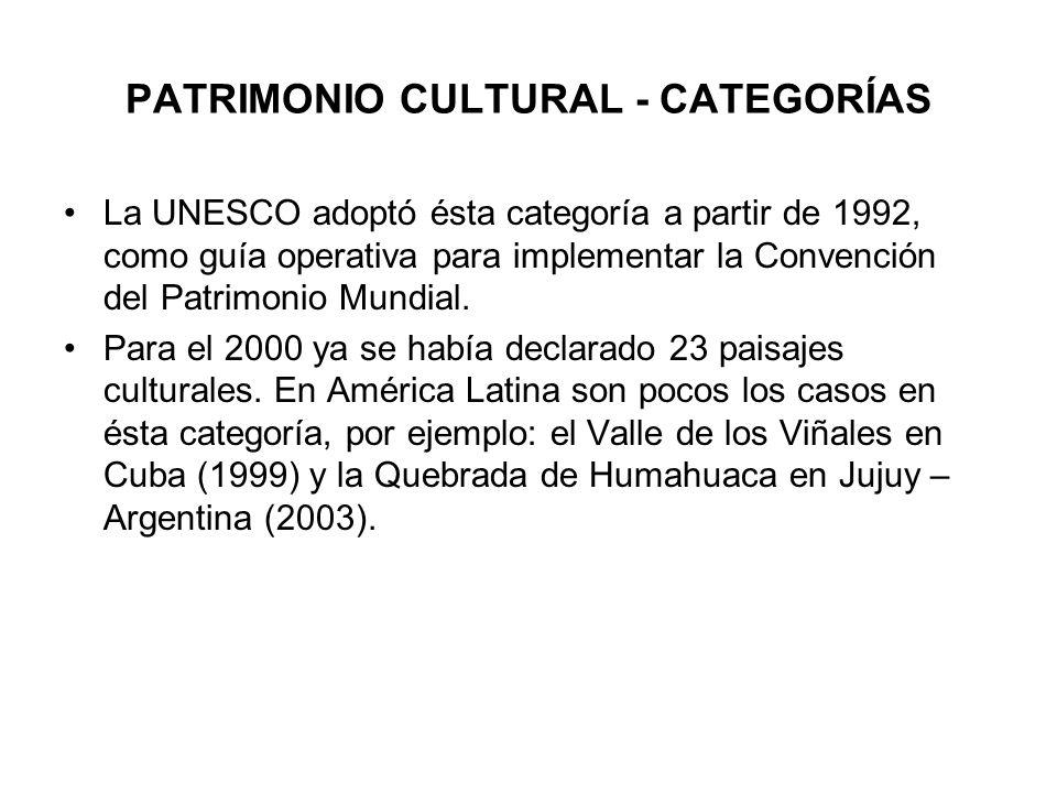 PATRIMONIO CULTURAL - CATEGORÍAS La UNESCO adoptó ésta categoría a partir de 1992, como guía operativa para implementar la Convención del Patrimonio M