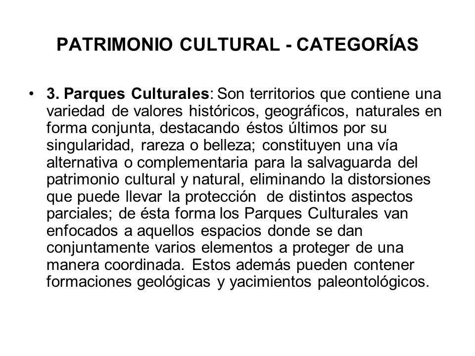 PATRIMONIO CULTURAL - CATEGORÍAS 3. Parques Culturales: Son territorios que contiene una variedad de valores históricos, geográficos, naturales en for
