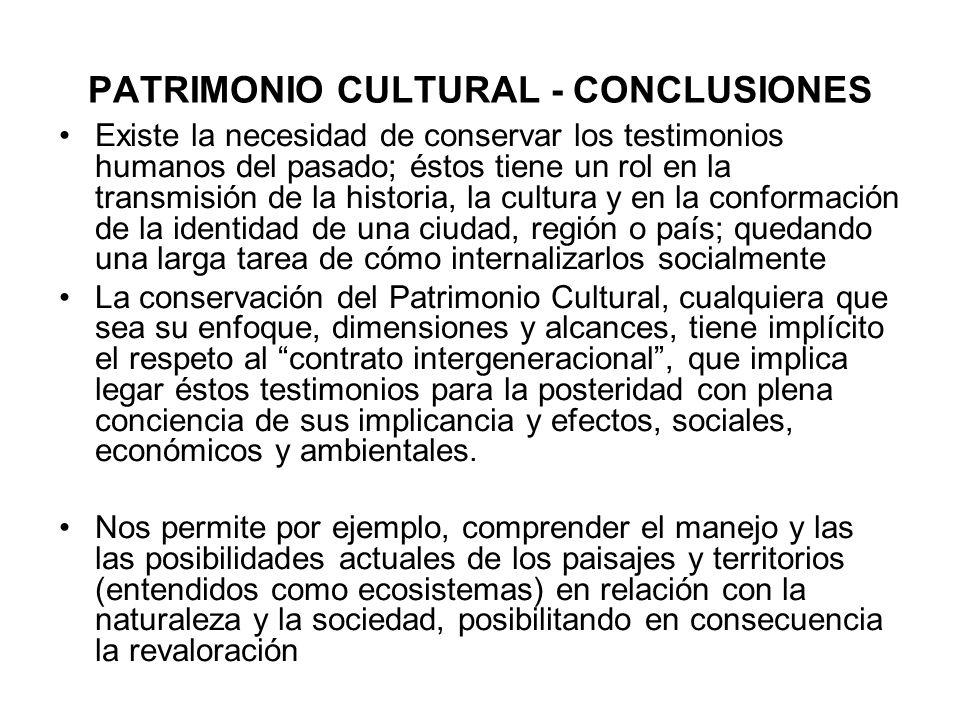 PATRIMONIO CULTURAL - CONCLUSIONES Existe la necesidad de conservar los testimonios humanos del pasado; éstos tiene un rol en la transmisión de la his