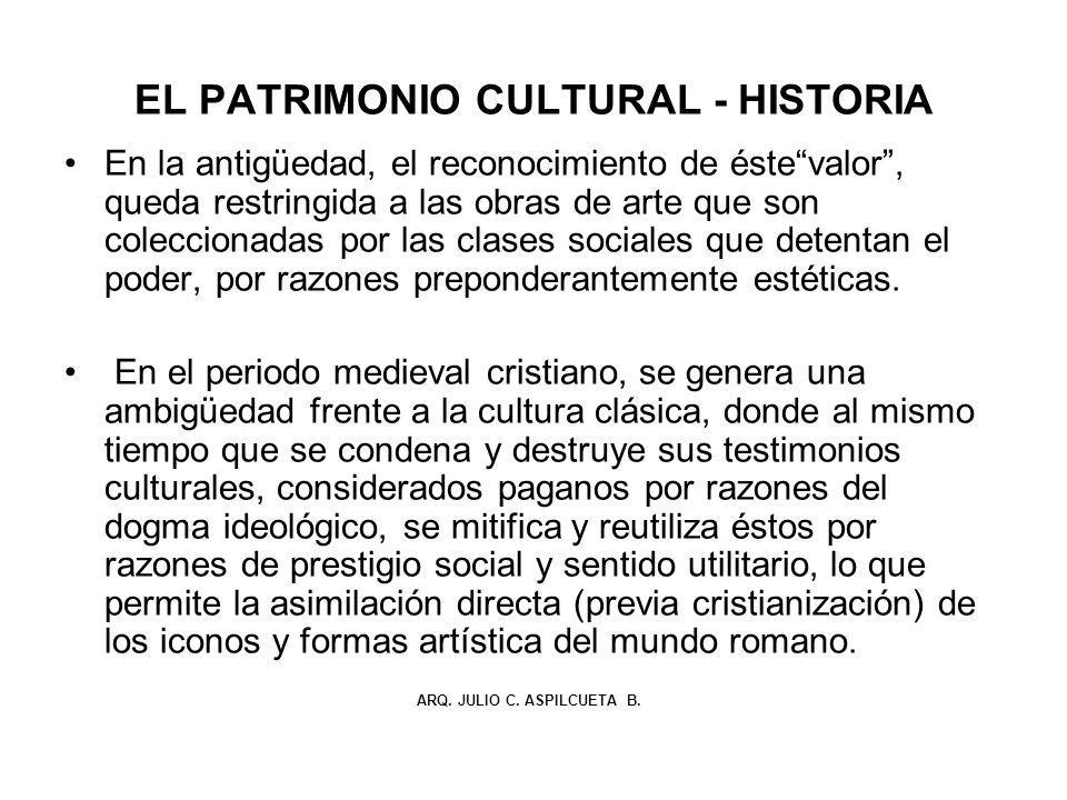 EL PATRIMONIO CULTURAL - HISTORIA En la antigüedad, el reconocimiento de éstevalor, queda restringida a las obras de arte que son coleccionadas por la