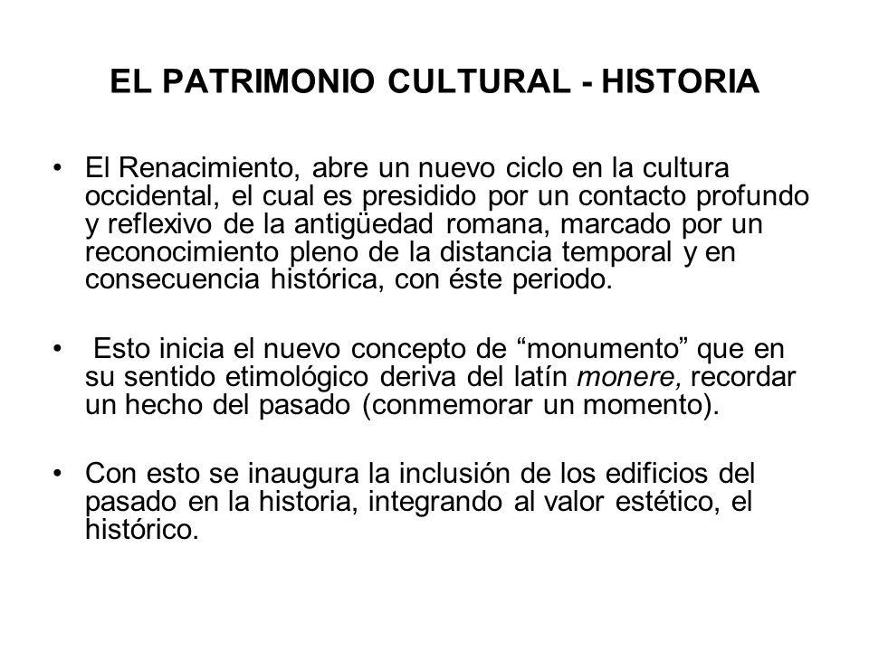EL PATRIMONIO CULTURAL - HISTORIA El Renacimiento, abre un nuevo ciclo en la cultura occidental, el cual es presidido por un contacto profundo y refle