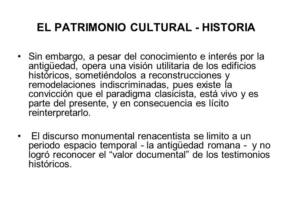 EL PATRIMONIO CULTURAL - HISTORIA Sin embargo, a pesar del conocimiento e interés por la antigüedad, opera una visión utilitaria de los edificios hist