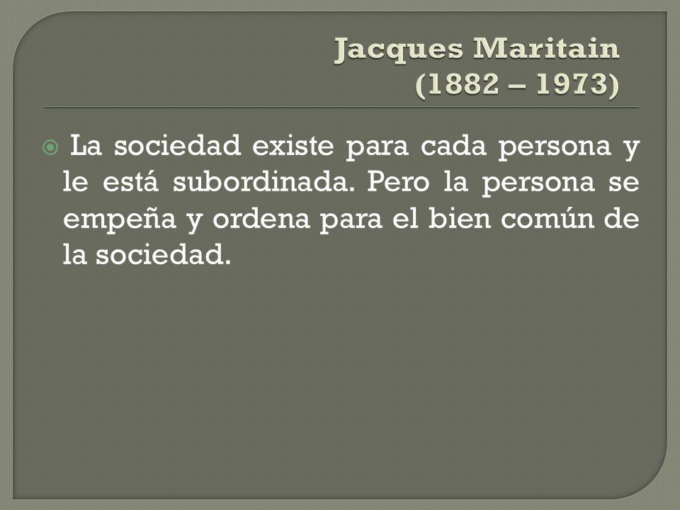 La sociedad existe para cada persona y le está subordinada. Pero la persona se empeña y ordena para el bien común de la sociedad.
