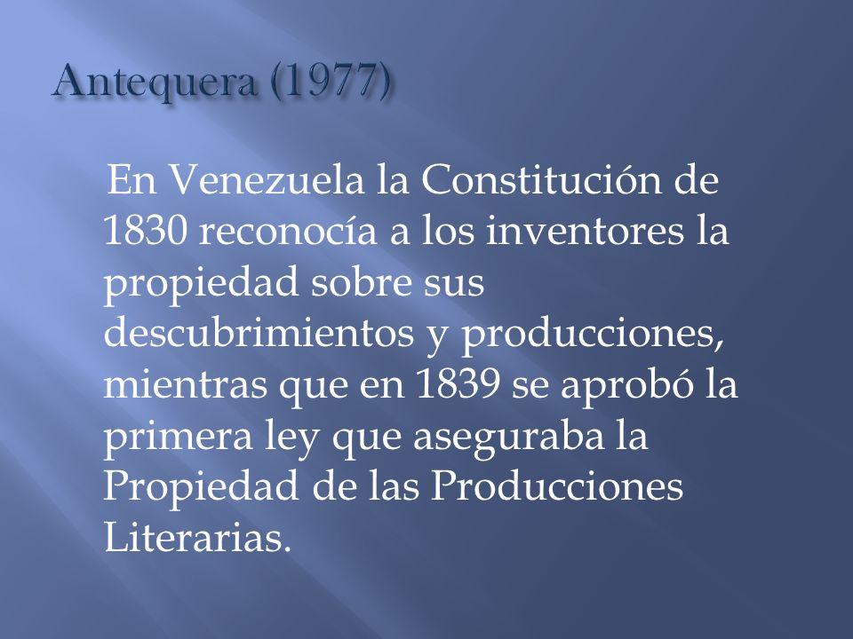 En Venezuela la Constitución de 1830 reconocía a los inventores la propiedad sobre sus descubrimientos y producciones, mientras que en 1839 se aprobó