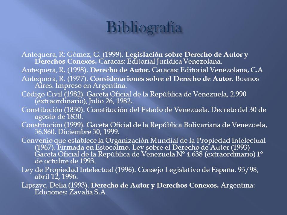 Antequera, R; Gómez, G. (1999). Legislación sobre Derecho de Autor y Derechos Conexos. Caracas: Editorial Jurídica Venezolana. Antequera, R. (1998). D