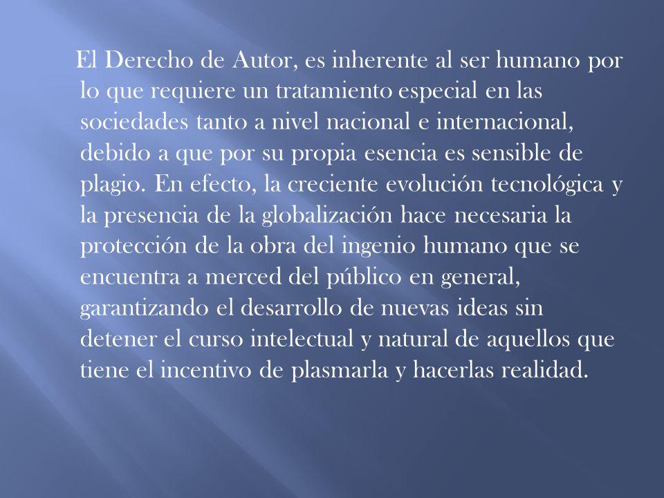 El Derecho de Autor, es inherente al ser humano por lo que requiere un tratamiento especial en las sociedades tanto a nivel nacional e internacional,