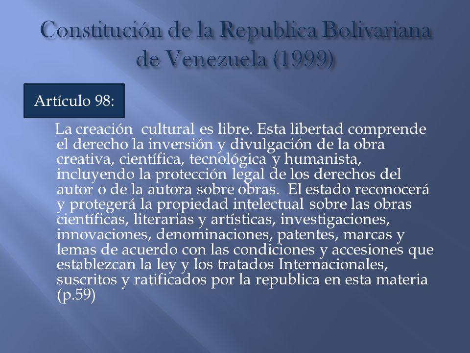 La creación cultural es libre. Esta libertad comprende el derecho la inversión y divulgación de la obra creativa, científica, tecnológica y humanista,