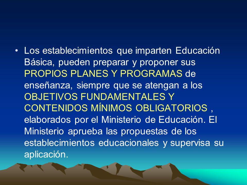 Los establecimientos que imparten Educación Básica, pueden preparar y proponer sus PROPIOS PLANES Y PROGRAMAS de enseñanza, siempre que se atengan a l