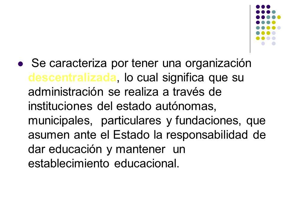 Se caracteriza por tener una organización descentralizada, lo cual significa que su administración se realiza a través de instituciones del estado aut