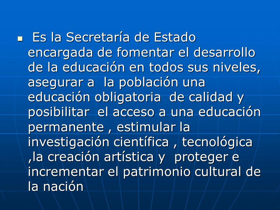 Es la Secretaría de Estado encargada de fomentar el desarrollo de la educación en todos sus niveles, asegurar a la población una educación obligatoria